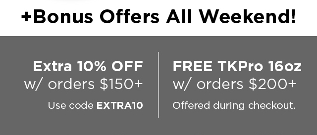 Bonus Deals: Extra 10% OFF w/ orders over $150 + FREE 16oz TKPro w/ orders over $200.