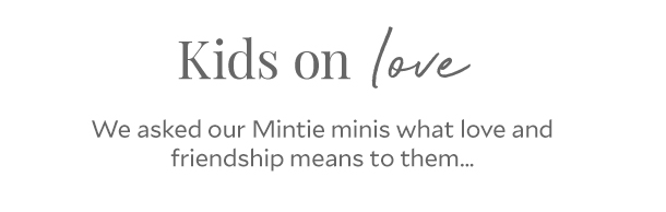 Kids on love - We asked our Mintie minis what love and friendship means to them…