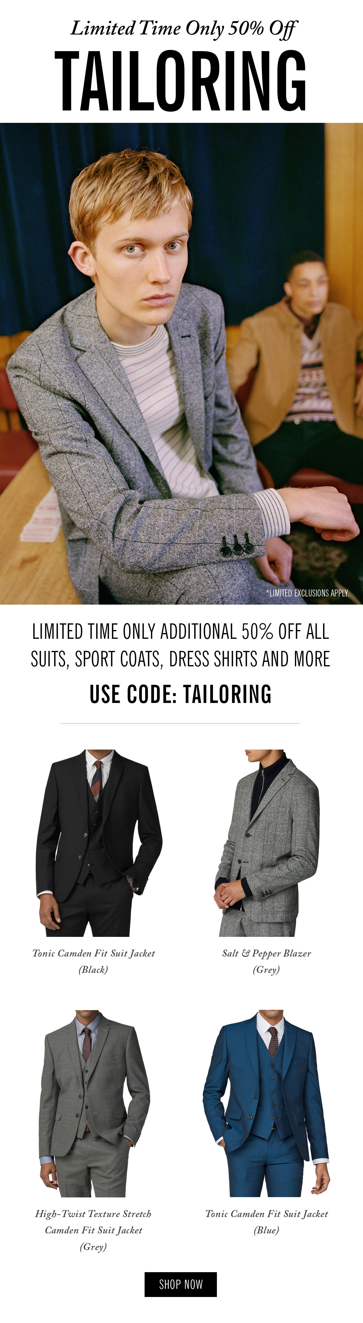 Limited Time Only: 50% Off Tailoring - All Suits, Sport Coats, Dress Shirts and More | Use Code: TAILORING | Limited exclusions apply