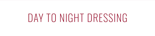 Day To Night Dressing