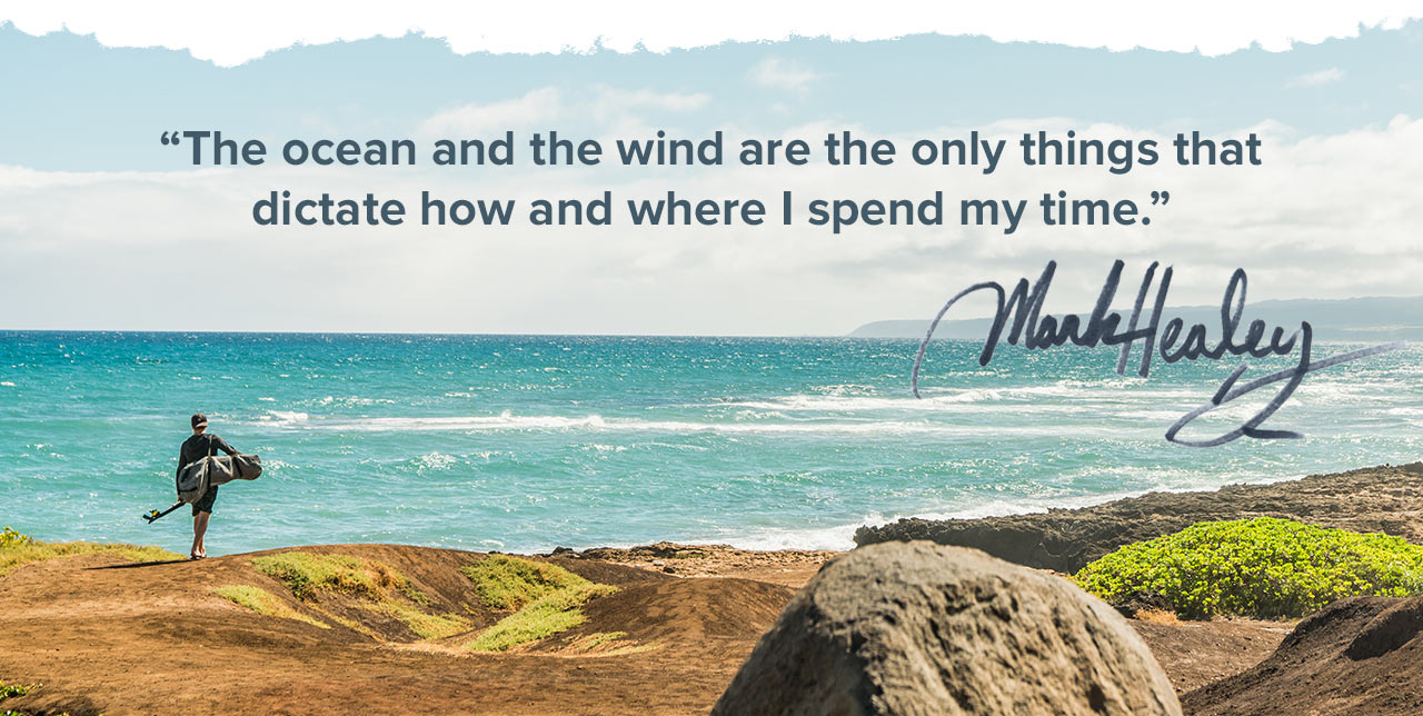 """The ocean and the wind are the only things that dictate how and where I spend my time."""