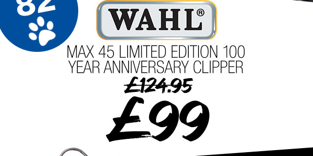 Wahl Max 45 ONLY ?99
