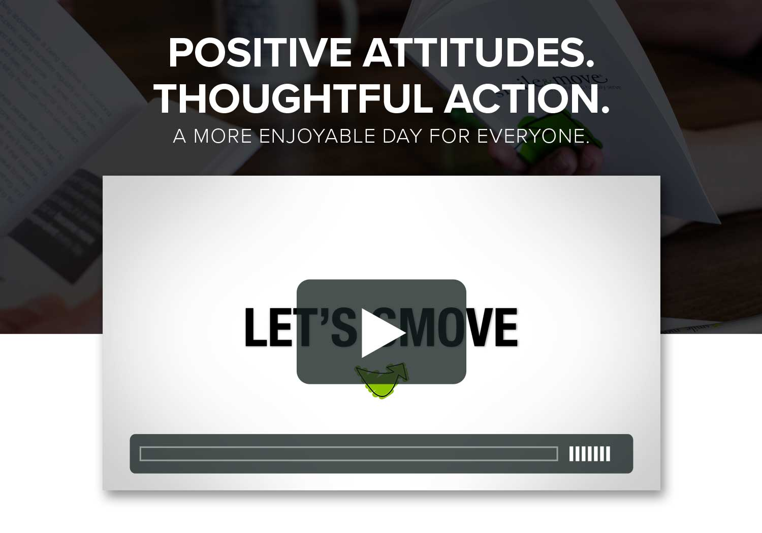 Positive attitudes. Thoughtful action. A more enjoyable day (for everyone).