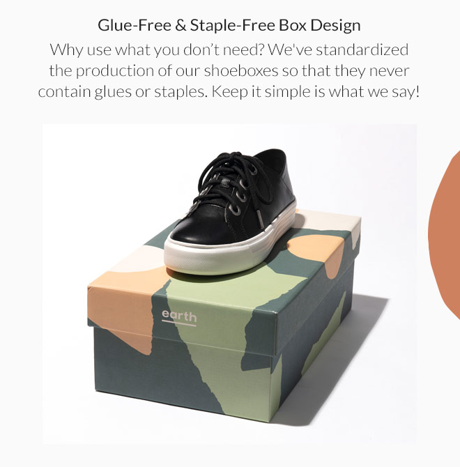 Glue-Free & Staple-Free Box Design: Why use what you don't need? We've standardized the production of our shoeboxes so that they never contain glues or staples. Keep it simple is what we say!