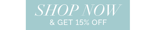 SHOP NOW & GET 15% OFF