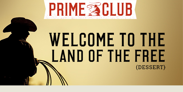 Prime Club       Welcome to the Land of FREE (Dessert)