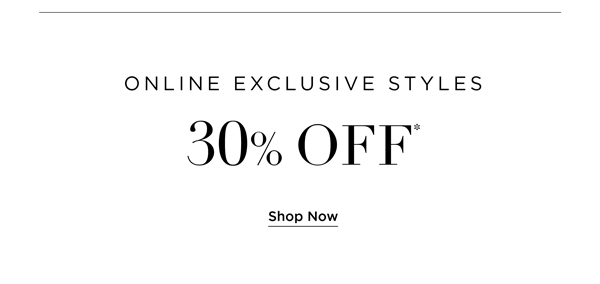30% Off* Online Exclusive Styles