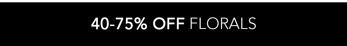 40-75% Off Florals