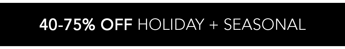 40-75% Off Holiday + Seasonal
