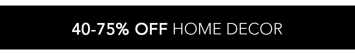 40-75% Off Home Decor