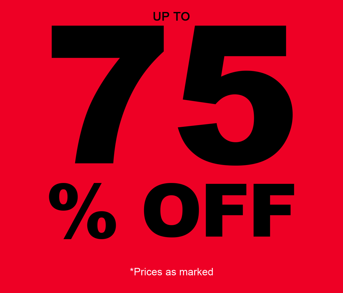 Up to 75% off *Prices as marked