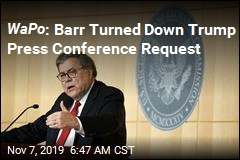WaPo : Barr Turned Down Trump Press Conference Request