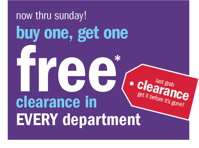 Now thru Sunday! Buy one, get one free* clearance in every department