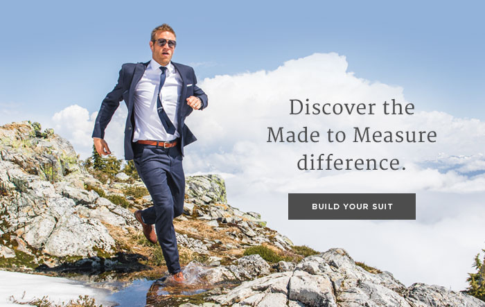 DISCOVER THE MADE TO MEASURE DIFFERENCE. [BUILD YOUR SUIT]