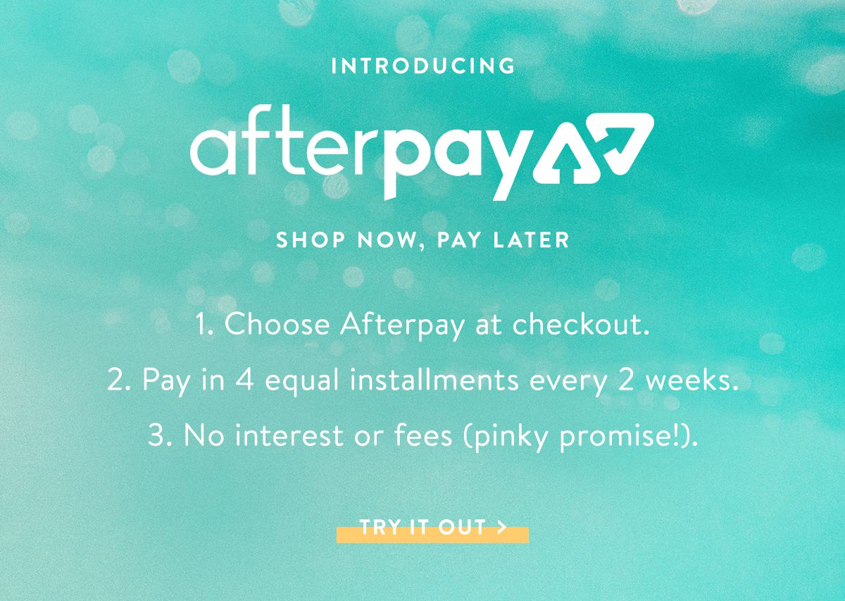Introducing Afterpay | TRY IT OUT >