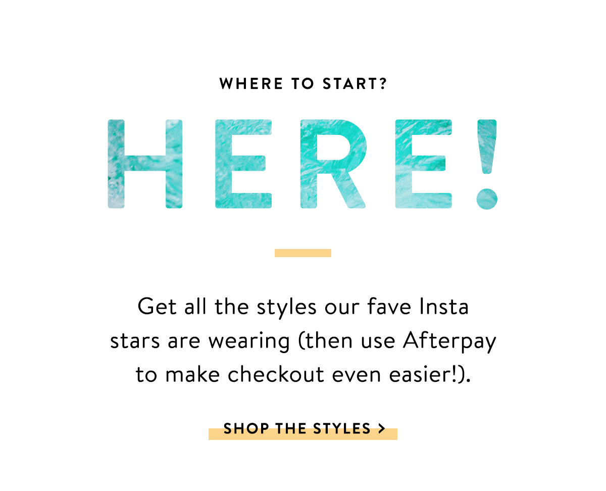 Where to start? Here! | SHOP THE STYLES >