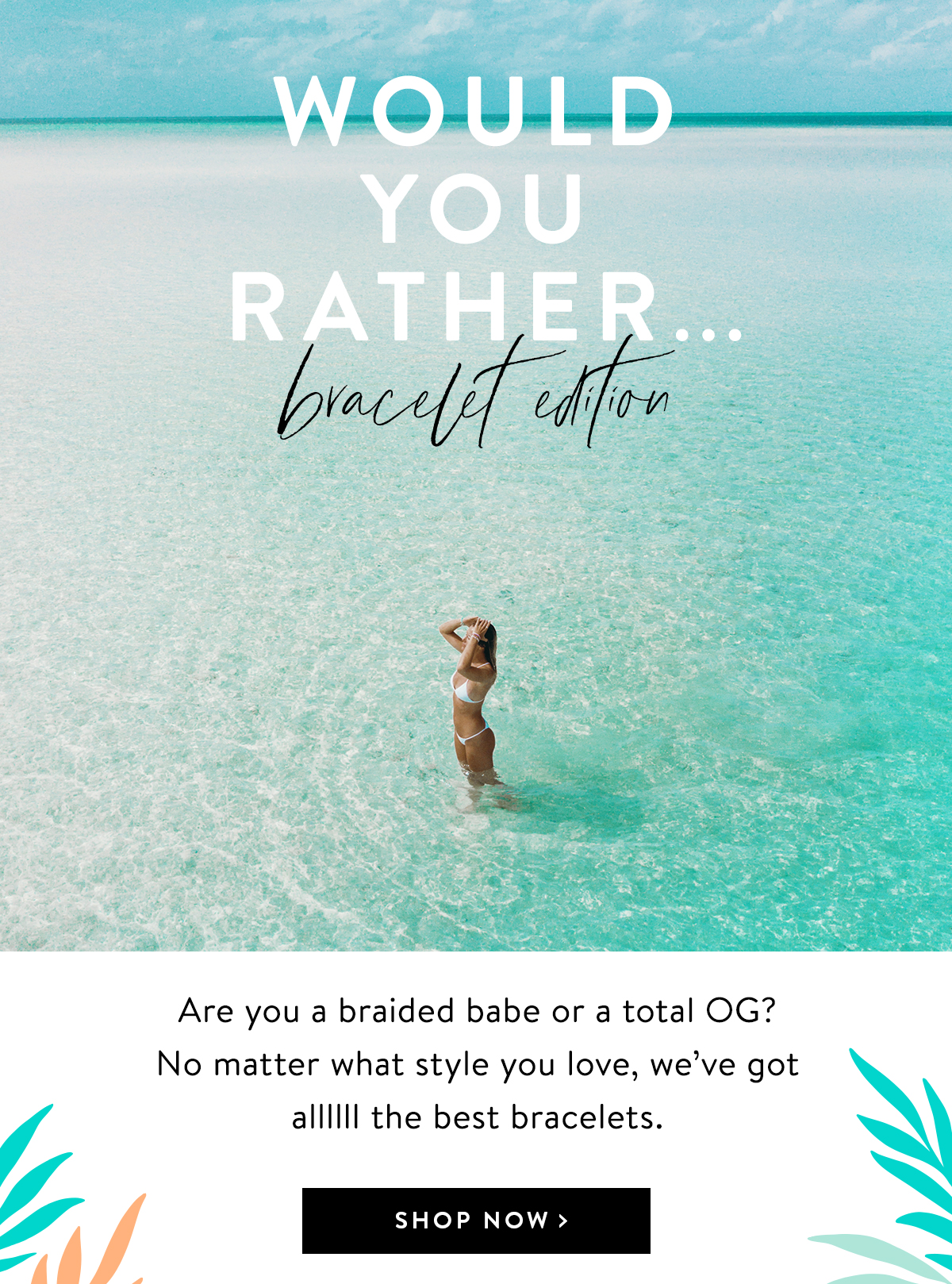 Would You Rather ... Bracelet Edition | SHOP NOW >