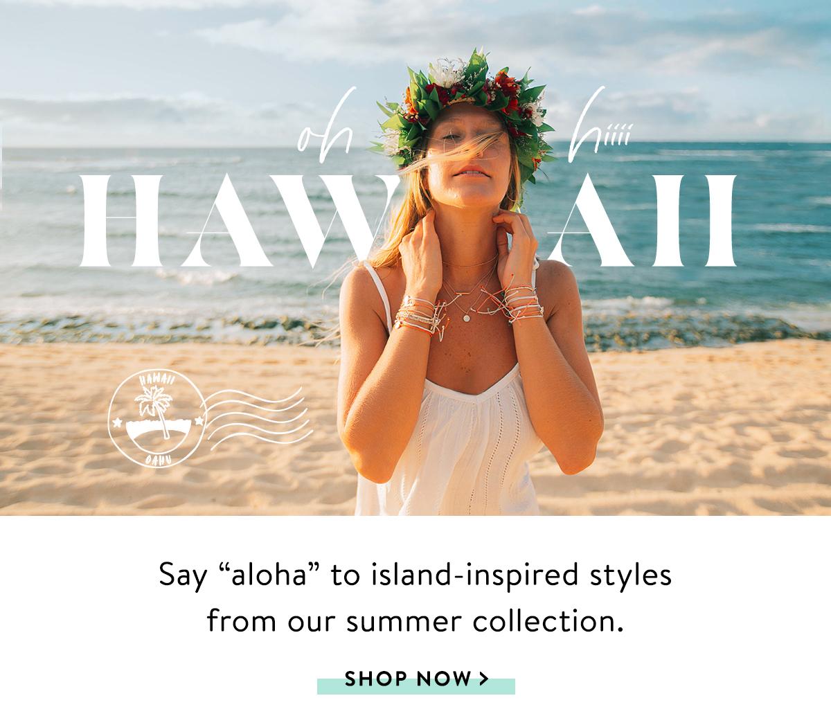 Oh Hiiii Hawaii | SHOP NOW >