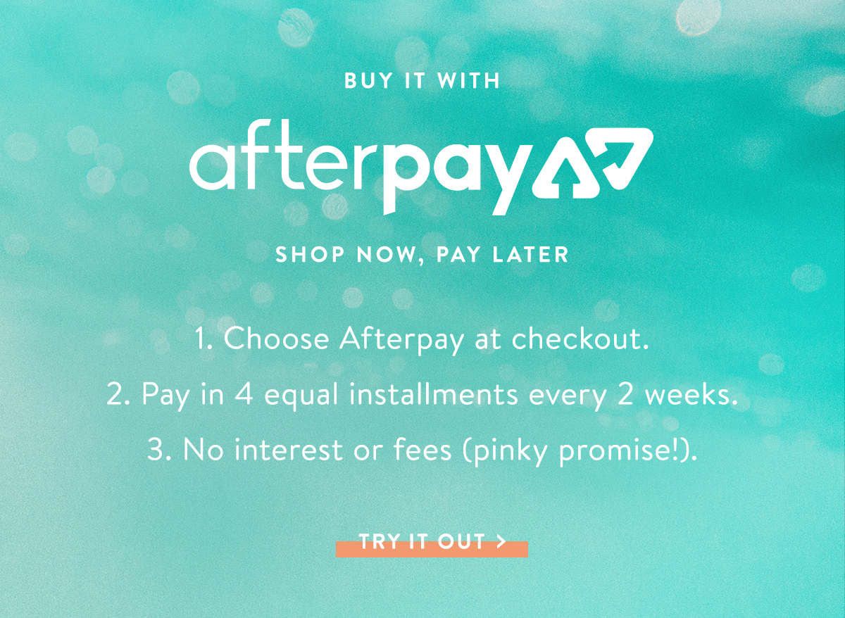 Buy It With Afterpay | TRY IT OUT >
