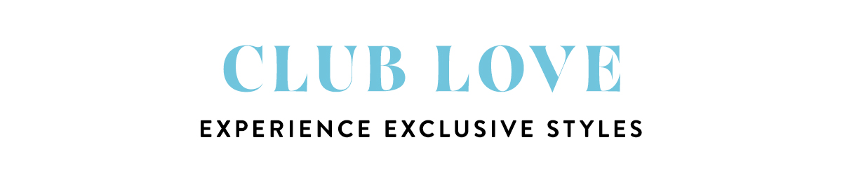Club Love | Experience Exclusive Styles