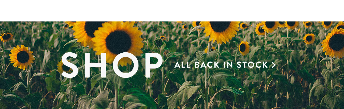 SHOP ALL BACK IN STOCK >