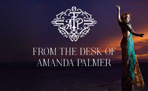 From the Desk of Amanda Palmer