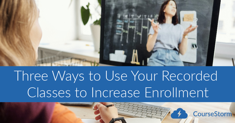 Three Ways to Use Your Recorded Classes to Increase Enrollment
