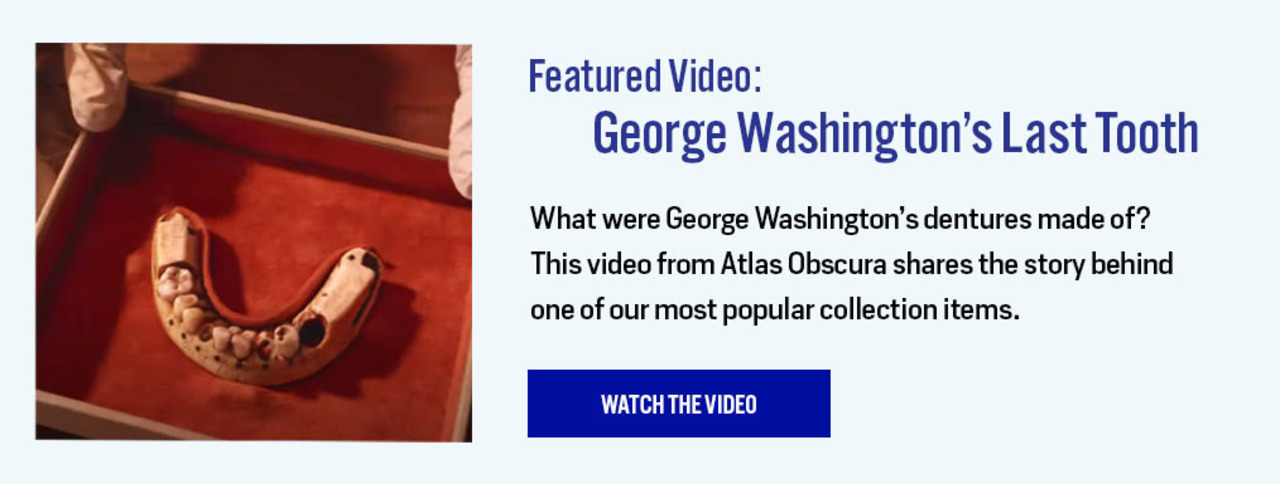 Featured Video: George Washington''s Last Tooth - https://www.atlasobscura.com/videos/what-were-george-washingtons-dentures-made-of