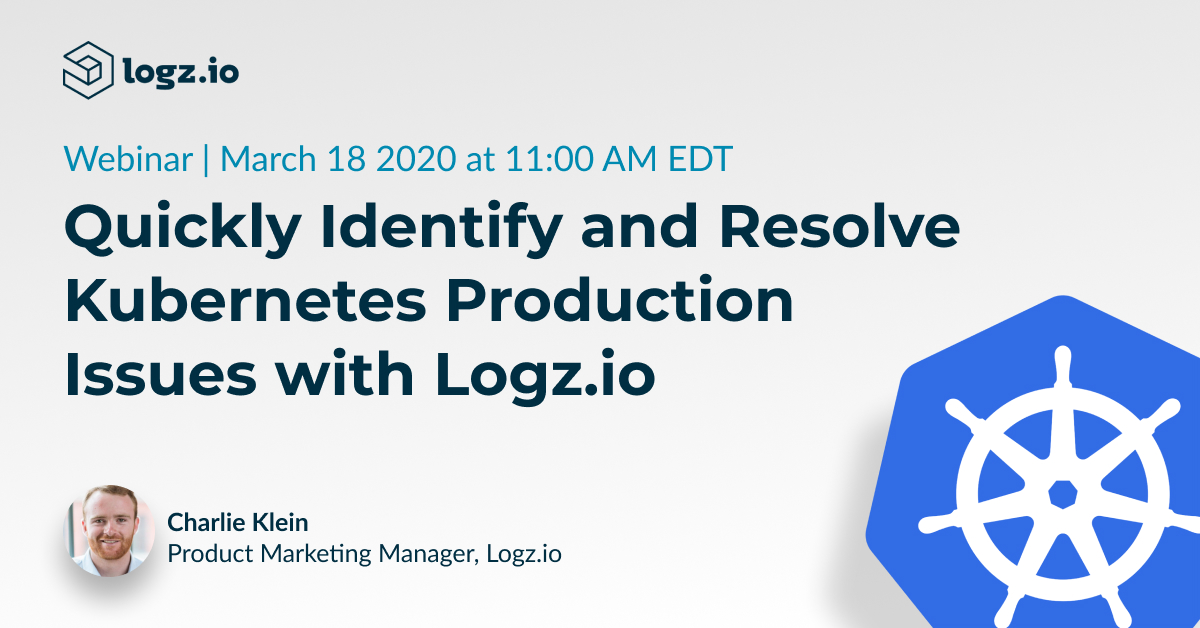 Quickly Identify and Resolve Kubernetes Production Issues with Logz.io