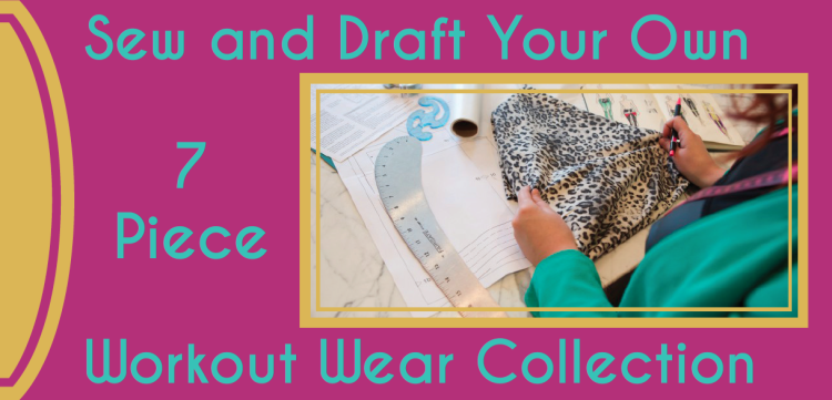 Sew and Draft Your Own Personal 7 Piece Workout Wear Collection