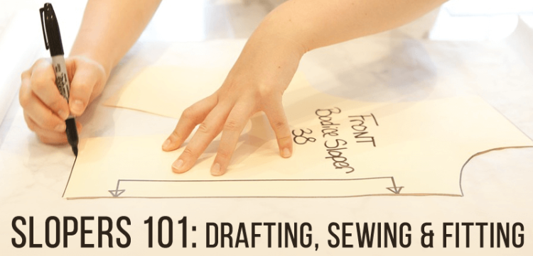 Slopers 101: Drafting, Sewing & Fitting