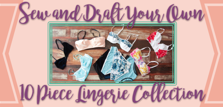 Sew and Draft Your Own 10-Piece Lingerie Collection