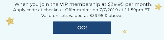 When you join the VIP membership at $39.95 per month. Apply code at checkout. Offer expires on 7/07/2019 at 11:59pm EST.