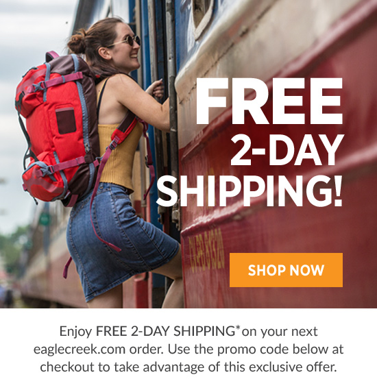 FREE 2-DAY SHIPPING! SHOP NOW. Enjoy FREE 2-DAY SHIPPING* on your next eaglecreek.com order. Use the promo code below at checkout to take advantage of this exclusive offer.