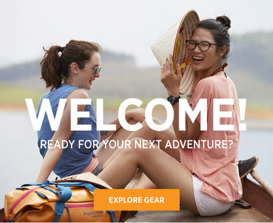 WELCOME! Ready for your next adventure? EXPLORE GEAR.