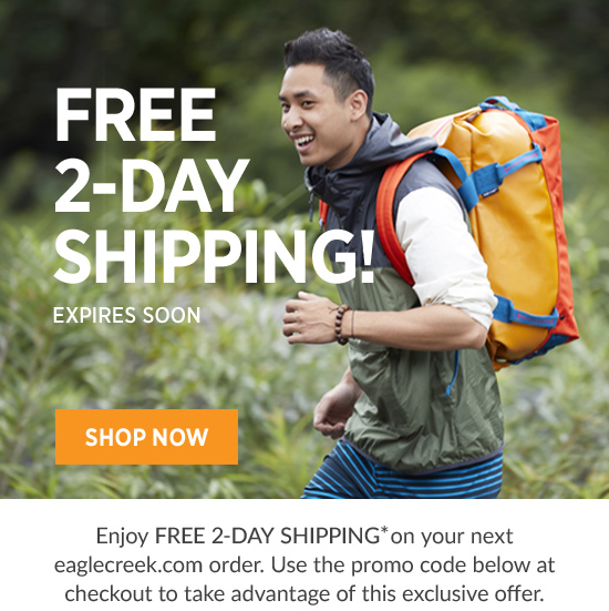 FREE 2-DAY SHIPPING! Expires Soon. SHOP  NOW.  Enjoy free 2-day shipping* on your next eaglecreek.com order. Use the promo code below at checkout to take advantage of this exclusive offer.