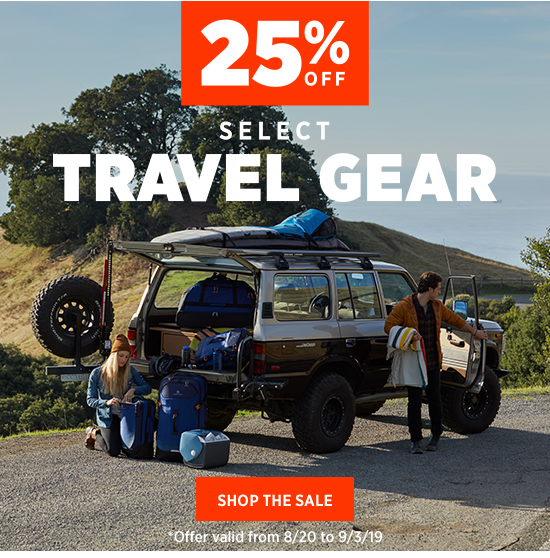 25 OFF SELECT TRAVEL GEAR. SHOP THE SALE. *Offer valid from 8/20 to 9/3/19.