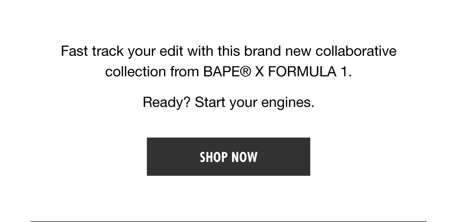 Fast track your edit with this brand new collaborative collection from BAPE® X FORMULA 1. Ready? Start your engines.