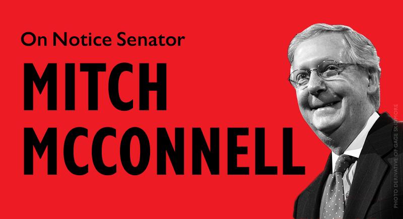 On Notice Senator Mitch McConnell