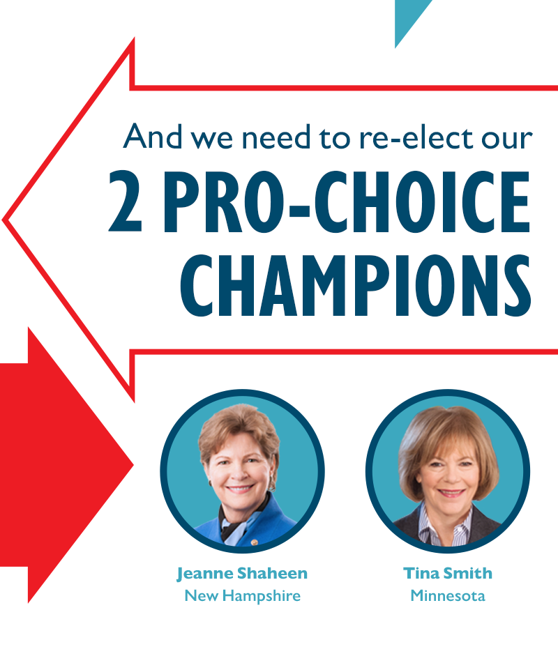 And we need to re-elect our two pro-choice champions