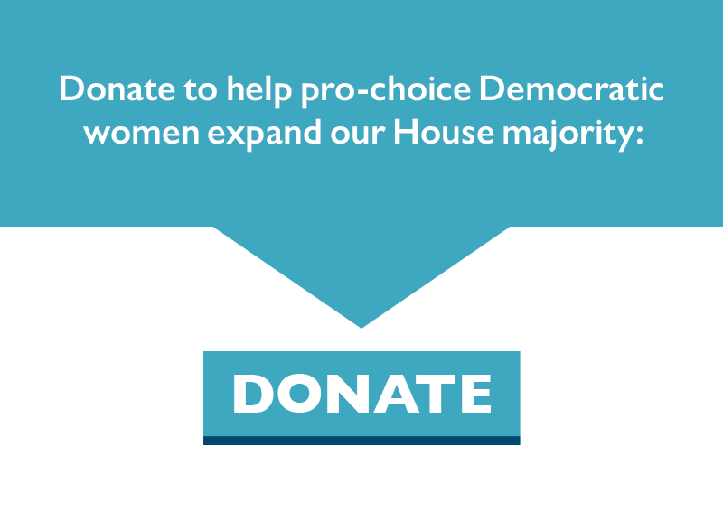 Donate to help pro-choice Democratic women expand our House majority: