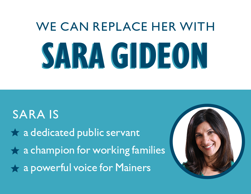 We can replace her with SARA GIDEON.