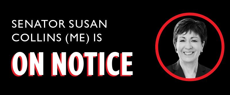 Senator Susan Collins (ME) is ON NOTICE