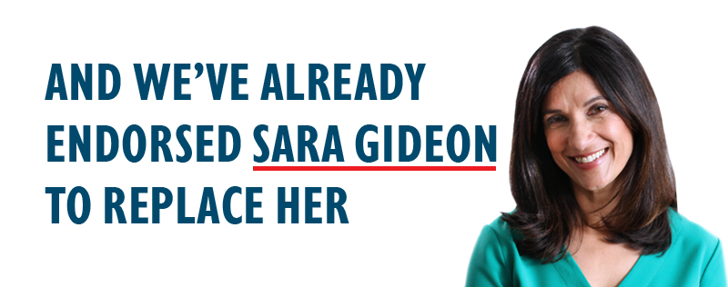 And we've already endorsed SARA GIDEON to replace her.