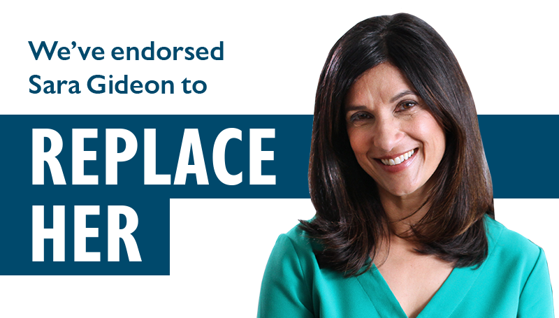 We've endorsed Sara Gideon to REPLACE HER.