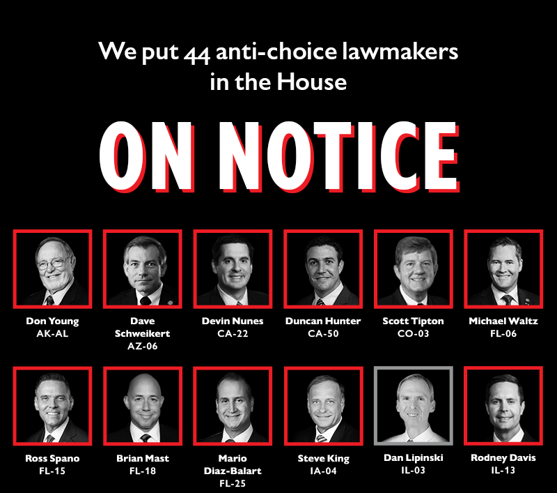 We put 44 anti-choice lawmakers in the House ON NOTICE: