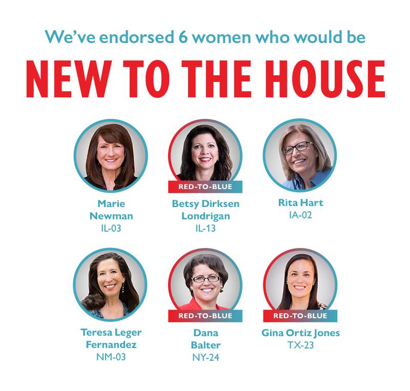We've endorsed six women who would be NEW TO THE HOUSE: