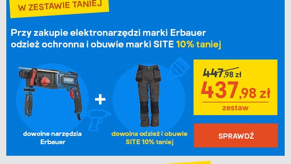 Przy zakupie elektronarzedzi marki Erbauer odziez ochronna i obuwie marki SITE 10% taniej
