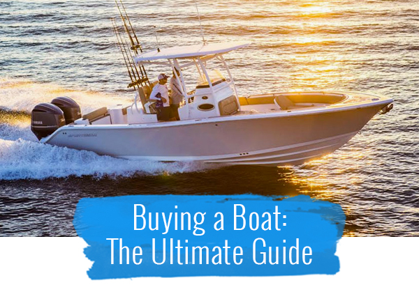 Buying A Boat: The Ultimate Guide
