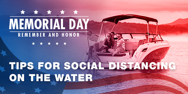 Mwmorial Day [ Remember and Honor [ Tips for social distancing on the water